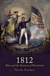 1812: War and the Passions of Patriotism - Nicole Eustace