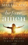 Before Amen: The Power of a Simple Prayer - Max Lucado