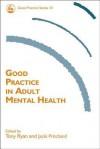 Good Practice in Adult Mental Health - Jacki Pritchard, Tony Ryan, David Hewitt