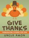 Children Books: Give Thanks: Thanksgiving Stories for Kids + Thanksgiving Jokes (Thanksgiving Stories for Children) - Uncle Amon