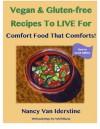 Vegan & Gluten-free Recipes To LIVE For: Comfort Food That Comforts! - Nancy Van Iderstine