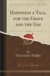 Happiness a Tale, for the Grave and the Gay, Vol. 2 of 2 (Classic Reprint) - Unknown Author