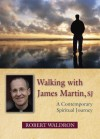 Walking with James Martin, SJ: A Contemporary Spiritual Journey - Robert G. Waldron