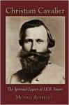 Christian Cavalier: The Spiritual Legacy of J.E.B. Stuart - Michael Aubrecht