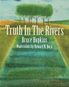 Truth in the Rivers - Bruce Hopkins, Howard N Horii