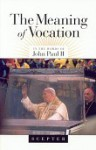 The Meaning of Vocation - Pope John Paul II