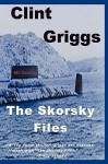 The Skorsky Files - Clint Griggs