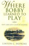Where Bobby Learned to Play - Linton C. Hopkins