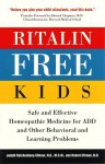 Ritalin-Free Kids: Safe and Effective Homeopathic Medicine for ADD and Other Behavioral and Learning Problems - Robert Ullman, Judyth Reichenberg-Ullman