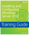 Training Guide: Installing and Configuring Windows Server® 2012 - Mitch Tulloch