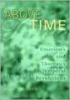 Above Time: Emerson's and Thoreau's Temporal Revolutions - James Guthrie