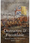 Destructive and Formidable: British Infantry Firepower 1642 - 1765 - David Blackmore