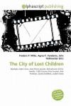 The City of Lost Children - Frederic P. Miller, Agnes F. Vandome, John McBrewster