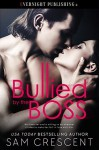 Bullied by the Boss - Sam Crescent
