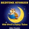 Bedtime Stories! Old Owl's Fairy Tales for Children: Folklore and Legends Picture Book for Kids about Magical Forest Animals (Bedtime Stories for Kids, Early Readers Books for Ages 4-8) - Alice Cussler
