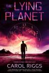The Lying Planet - Carol Riggs