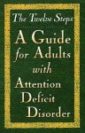 The Twelve Steps--A Guide for Adults with Attention Deficit Disorder - Friends in Recovery