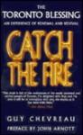 Catch the Fire - Guy Chevreau, John Lie, John Arnott