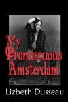 My Promiscuous Amsterdam - Lizbeth Dusseau