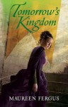 Tomorrow's Kingdom - Maureen Fergus