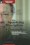 The Sparking Discipline of Criminology: John Braithwaite and the Construction of Critical Social Science and Social Justice - Stephan Parmentier, Lode Walgrave, Ivo Aertsen, Jeroen Maesschalck, Letizia Paoli
