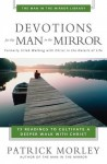 Devotions for the Man in the Mirror: 75 Readings to Cultivate a Deeper Walk with Christ - Patrick Morley