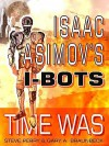 Isaac Asimov's I-Bots: Time Was - Steve Perry
