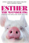 Esther the Wonder Pig: Changing the World One Heart at a Time - Steve Jenkins, Derek Walter, Caprice Crane