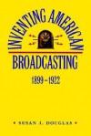Inventing American Broadcasting, 1899-1922 - Susan J. Douglas