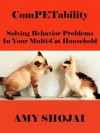 ComPETability: Solving Behavior Problems in Your Multi-Cat Household (Cat Version) - Amy Shojai