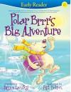 Polar Brrr's Big Adventure (Early Reader) - Bruce Lansky, Bill Bolton