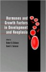 Hormones and Growth Factors in Development and Neoplasia - Robert B. Dickson
