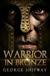 Warrior in Bronze (Agamemnon Book 1) - George Shipway, Georgina Gibson, Christopher Posner