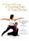 The Science and Philosophy of Teaching Yoga & Yoga Therapy - Jacqueline Koay, Theodora Barenholtz