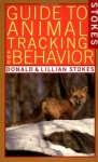 Stokes Guide to Animal Tracking and Behavior - Donald Stokes, Lillian Stokes, Lillian Q. Stokes
