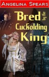 Bred by The Cuckolding King - Angelina Spears