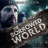 The Borrowed World: A Novel of Post-Apocalyptic Collapse, Volume 1 - Franklin Horton, Franklin Horton, Kevin Pierce