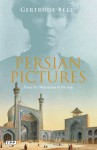 Persian Pictures - Gertrude Bell