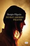 No hay amores felices (Spanish Edition) - Sergio S. Olguín