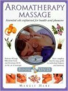 Aromatherapy Massage: Essential Oils Explained for Health and Pleasure [With DVD] - Margie Hare