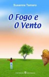 O Fogo e o Vento - Susanna Tamaro, Maria Jorge Vilar de Figueiredo