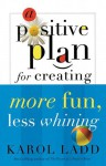 A Positive Plan for Creating More Fun, Less Whining - Karol Ladd