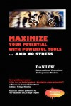Maximize Your Potential with Powerful Tools... and No Stress - Dan Low