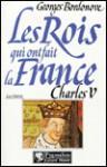 Charles V, le sage (Les Rois qui ont fait la France. [Les Valois) - Georges Bordonove