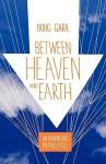 Between Heaven and Earth: An Adventure in Free Fall - Doug Garr, Charles Salzberg, Rob Kimmel