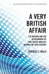 A Very British Affair: Six Britons and the Development of Time Series Analysis During the 20th Century (Palgrave Advanced Texts in Econometrics) - Terence C. Mills