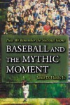 Baseball and the Mythic Moment: How We Remember the National Game - James D. Hardy Jr.