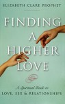 Finding a Higher Love: A Spiritual Guide to Love, Sex and Relationships - Elizabeth Clare Prophet