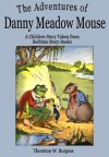 The Adventures of Danny Meadow Mouse: A Children Story Taken from Bedtime Story Books - Thornton W. Burgess
