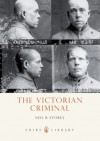 The Victorian Criminal - Neil Storey